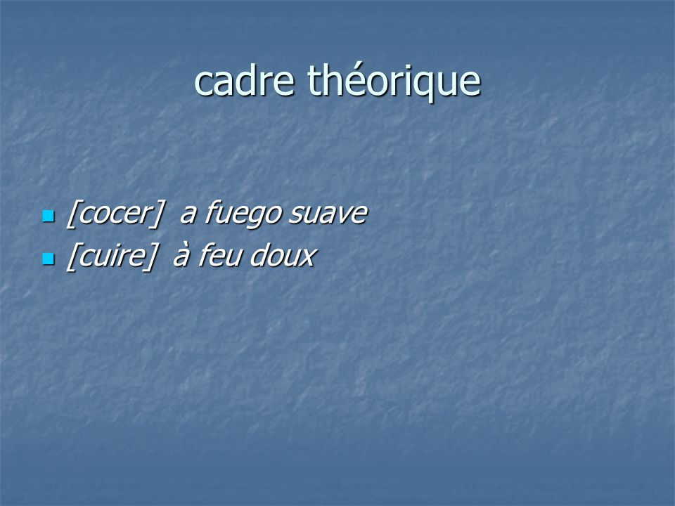 cadre théorique [cocer] a fuego suave [cuire] à feu doux